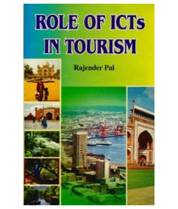 icts and tourism The tourism industry is highly information intensive and the use of icts in tourism  has  of it business value research in the context of small tourism businesses,.