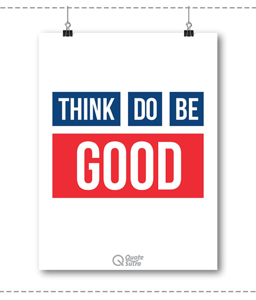 QuoteSutra Think Good Do Good Be Good Inspiring Paper Art Prints Without  Frame