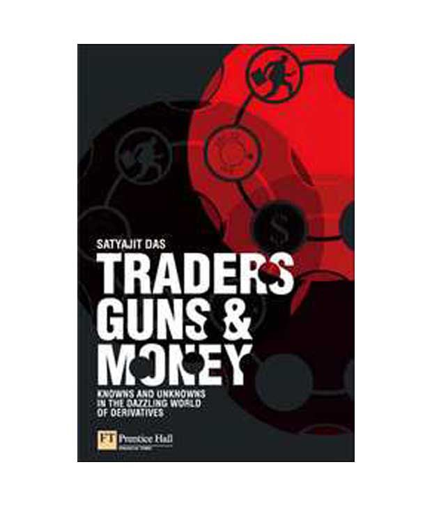 Knowns and unknowns in the dazzling world of derivatives Traders Guns /& Money