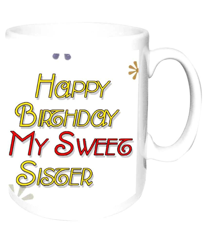 Alwaysgift Happy Birthday My Sweet Sister White Ceramic Coffee Mug Buy Online At Best Price In India
