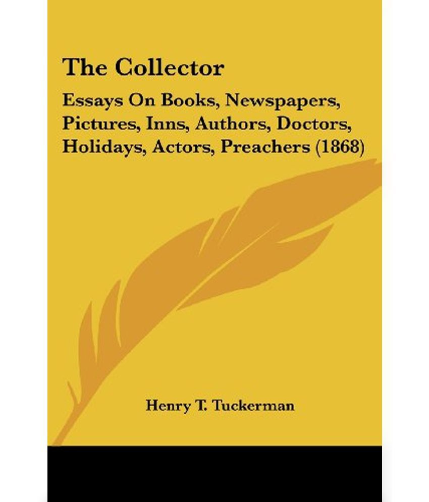 the collector essays on books newspapers pictures inns the collector essays on books newspapers pictures inns authors doctors holidays actors preachers 1868