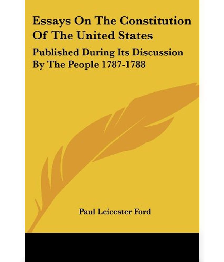 essays on the constitution of the united  buy essays on the    essays on the constitution
