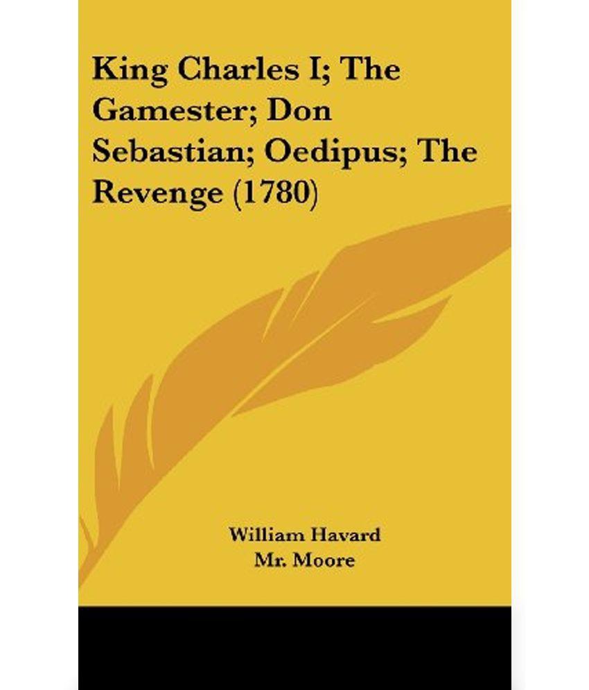 King Charles I; The Gamester; Don Sebastian; Oedipus; The Revenge (1780)
