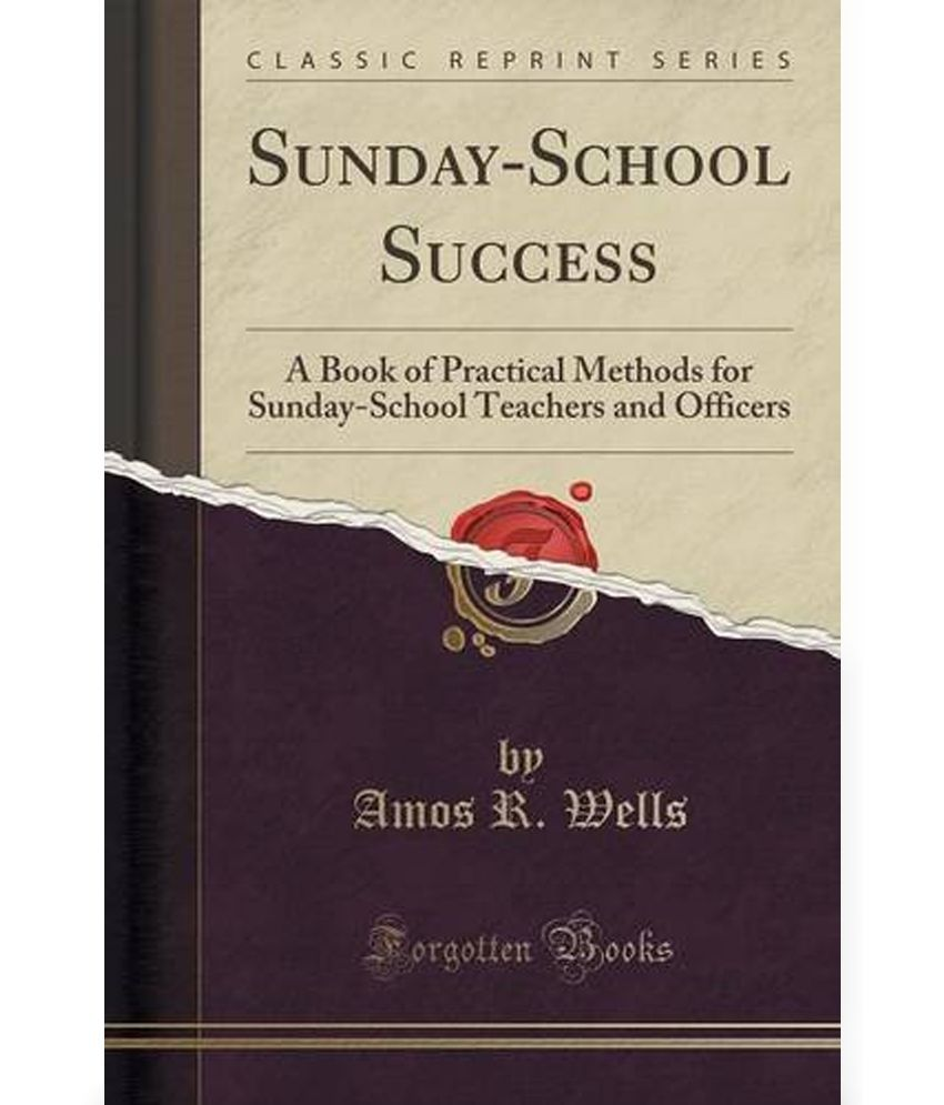 Sunday-School Success: A Book of Practical Methods for Sunday-School Teachers and Officers