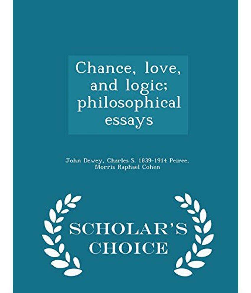 chance love and logic philosophical essays scholar s choice chance love and logic philosophical essays scholar s choice edition