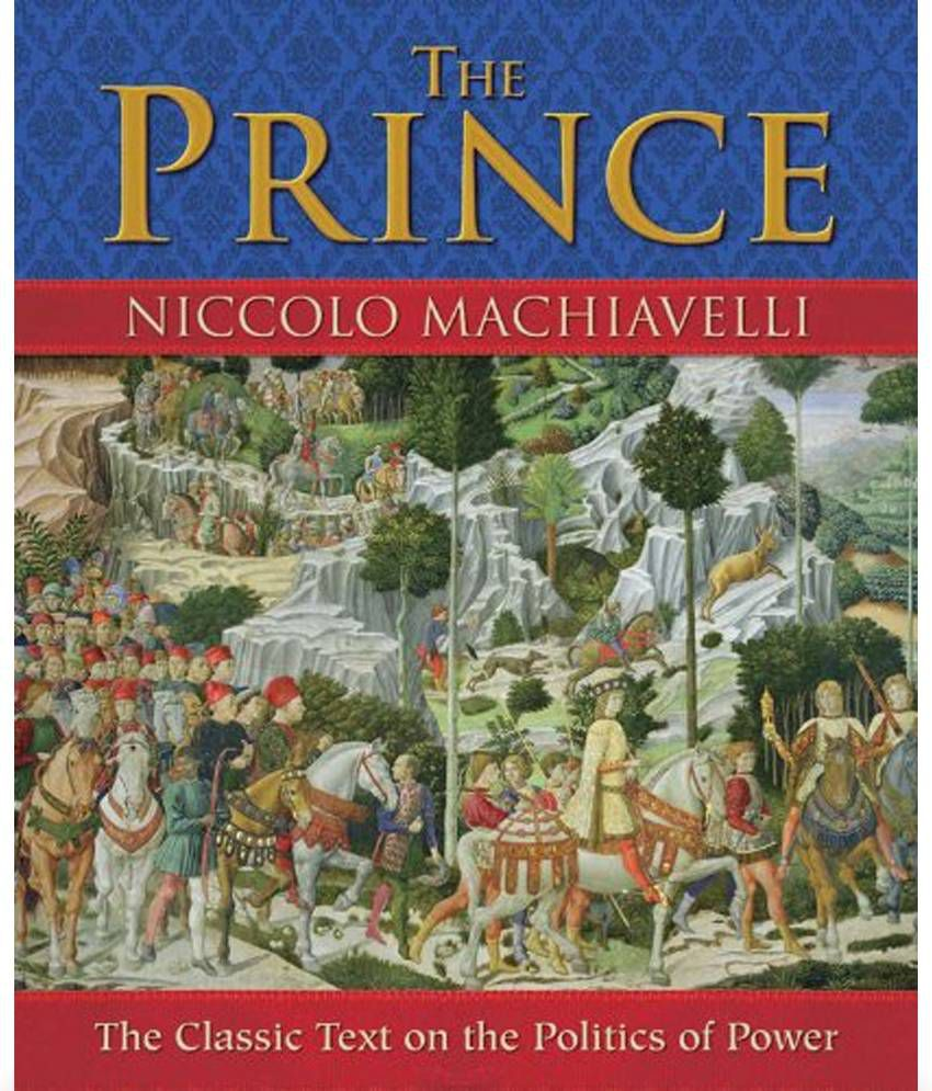 the connection between the politics and the prince by niccolo machiavelli Wootton, david, ed (1994), selected political writings of niccolò machiavelli the prince by niccolo machiavelli in different formats and languages.