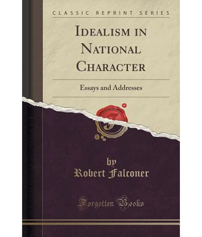 idealism in national character essays and addresses classic idealism in national character essays and addresses classic reprint