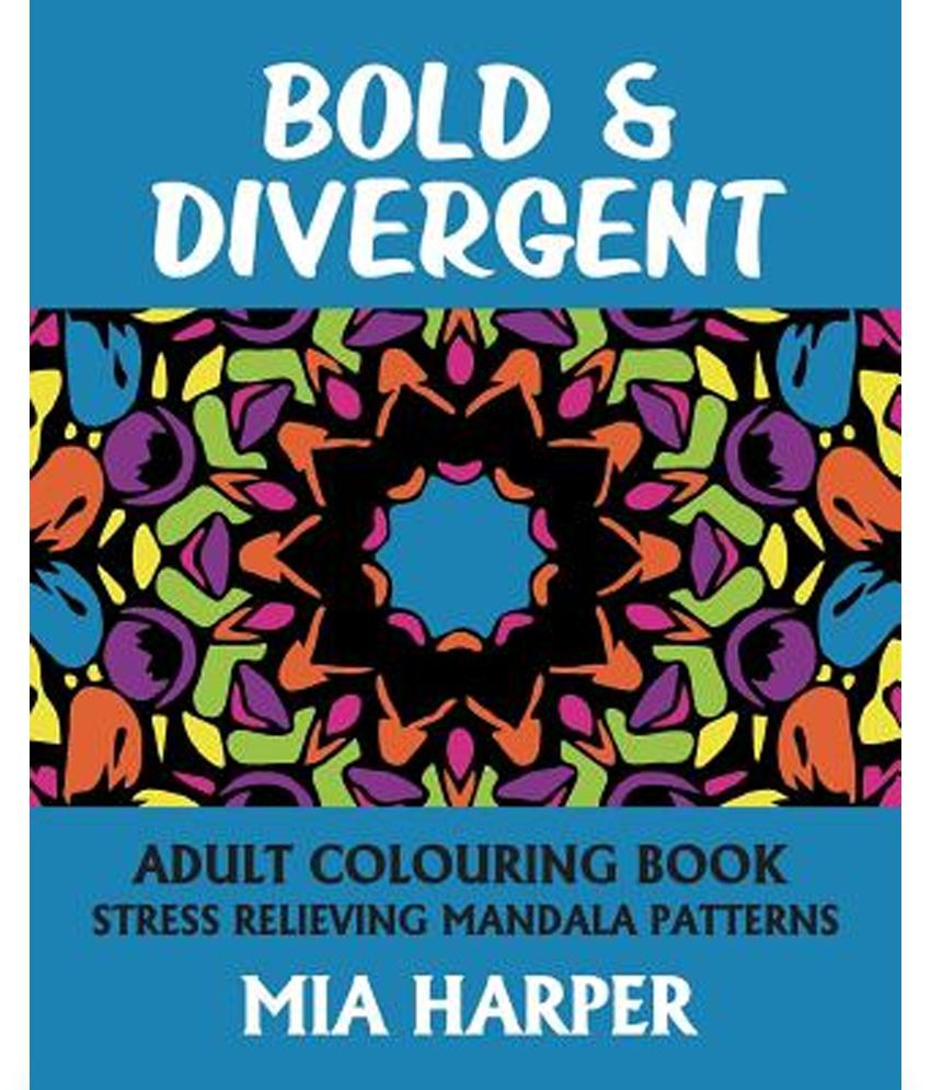 Bold Divergent Adult Colouring Book Stress Relieving Mandala Patterns
