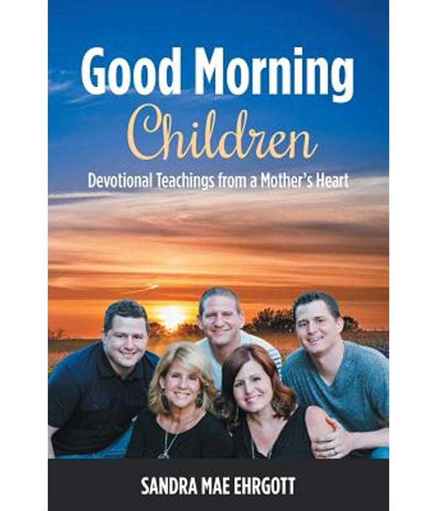 Good Morning Children Devotional Teachings From A Mothers Heart