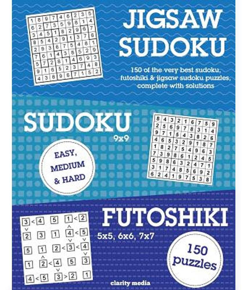 Jigsaw Sudoku, Sudoku & Futoshiki: 150 of the Very Best Mixed Sudoku ...