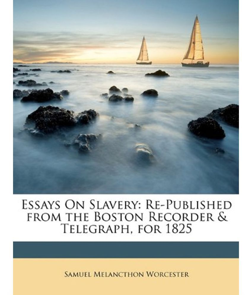 essays on slavery   essayessays on slavery re published from the boston recorder