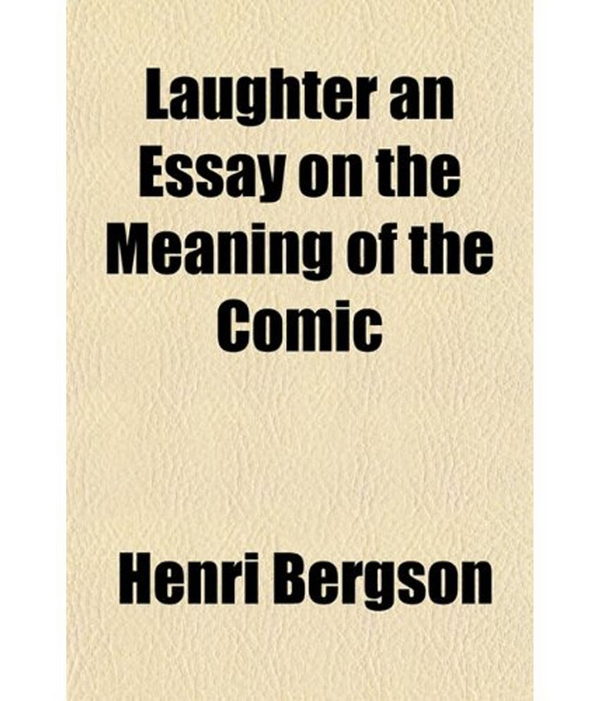 henri bergsons essay laughter View test prep - henri bergson-laughter from english 102 at tacoma community college laughter an essay on the meaning of the comic by henri bergson member of the institute professor at the.