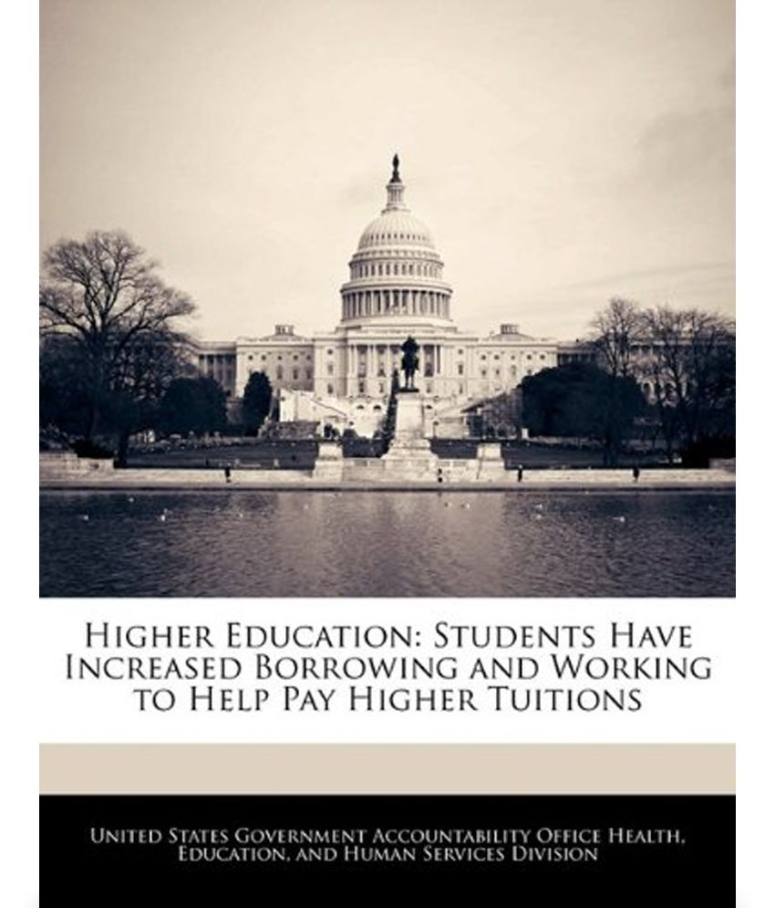 higher education students have increased borrowing and working to higher education students have increased borrowing and working to help pay higher tuitions
