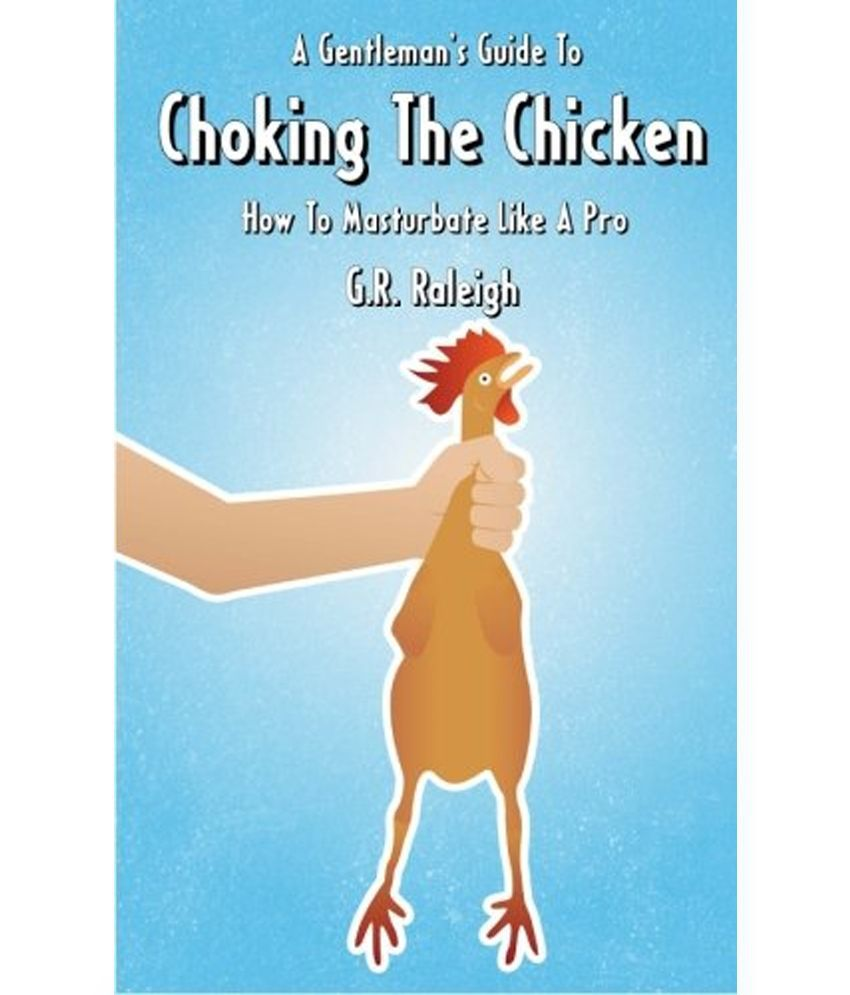 A gentleman's guide to choking the chicken: how to masturbate like.