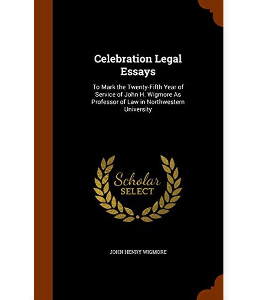 celebration legal essays to mark the twenty fifth year of service celebration legal essays to mark the twenty fifth year of service of john h wigmore as professor of law in northwestern university