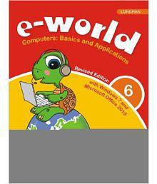 E-World 6 (Revised Edition): Computers: Basics And Applications, 2/E (Pb)