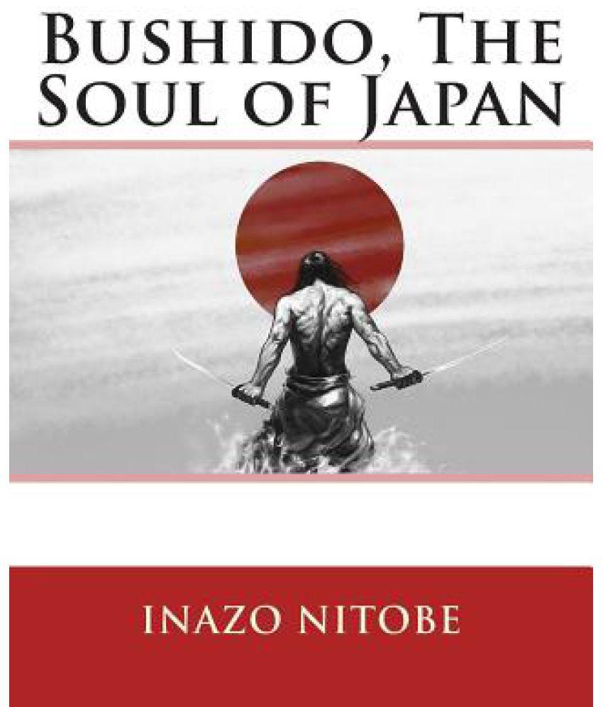 bushido the soul of japan essay Bushido the soul of japan by ihaio nitobfe, am , phd author's edition, revised and enlarged 13th edition teibi publishing 16 gobancho, tokyo.