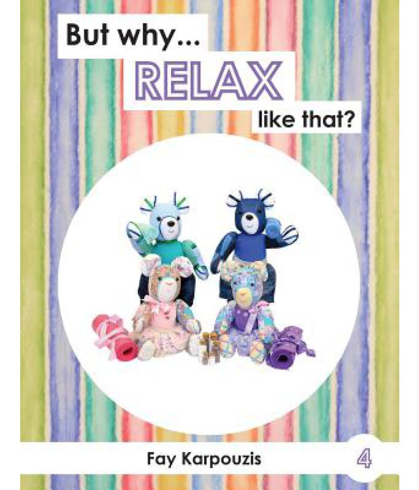 But Why... Relax Like That?: Buy But Why... Relax Like
