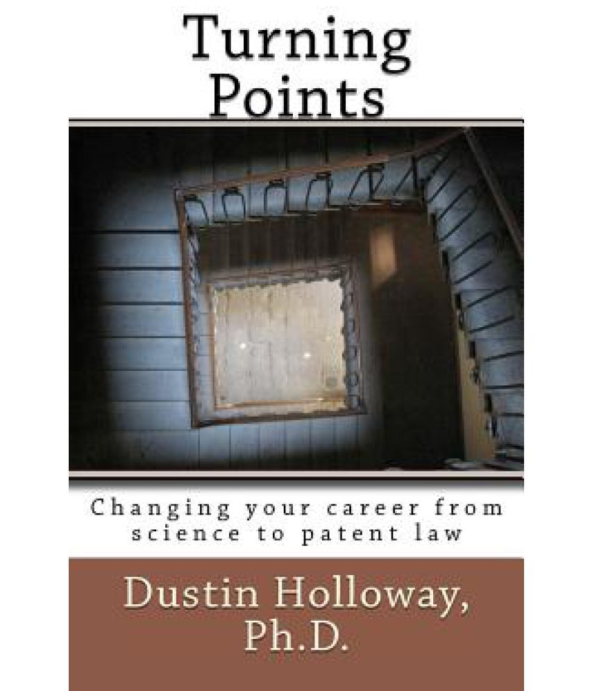turning points changing your career from science to patent law turning points changing your career from science to patent law