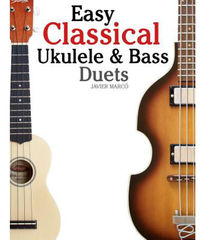 Easy Classical Ukulele & Bass Duets: Featuring Music of Bach, Mozart,  Beethoven, Vivaldi and Other Composers  in Standard Notation and Tab