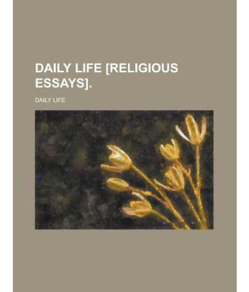 daily life religious essays buy daily life religious essays daily life religious essays