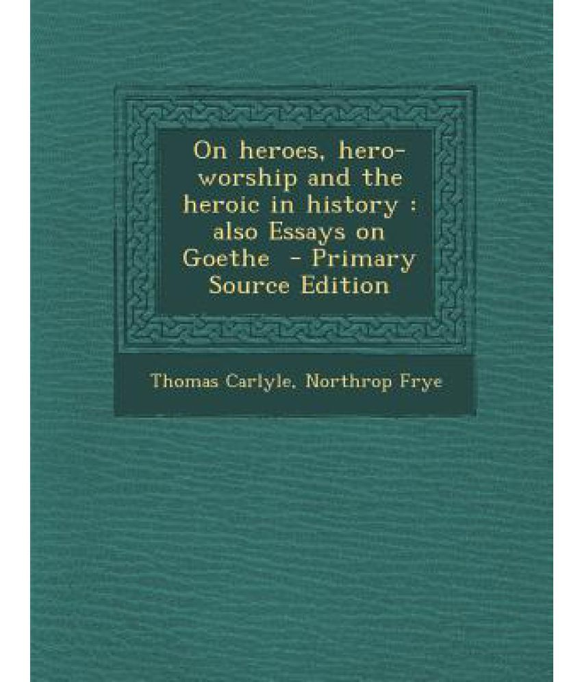 on heroes hero worship and the heroic in history also essays on on heroes hero worship and the heroic in history also essays on goethe