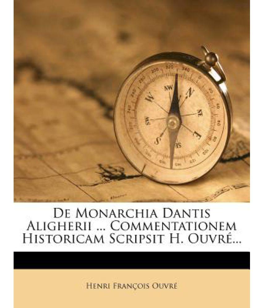 de Monarchia Dantis Aligherii ... Commentationem Historicam Scripsit H. Ouvr ...