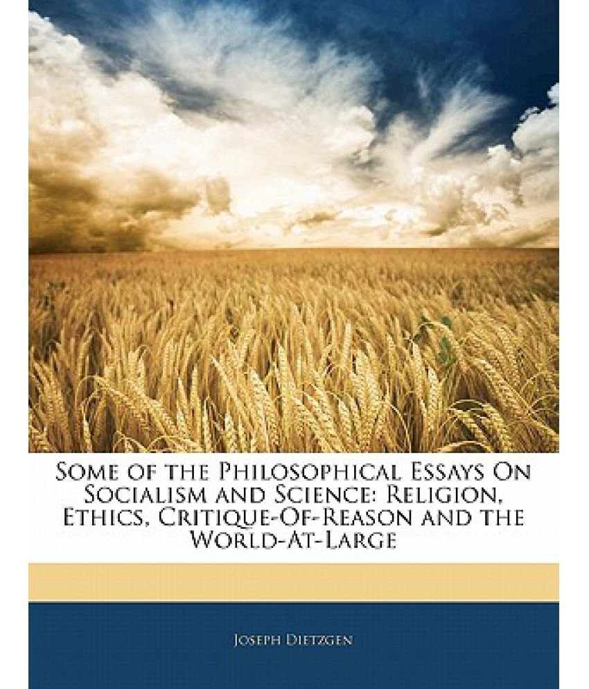 some of the philosophical essays on socialism and science some of the philosophical essays on socialism and science religion ethics critique of reason and the world at large