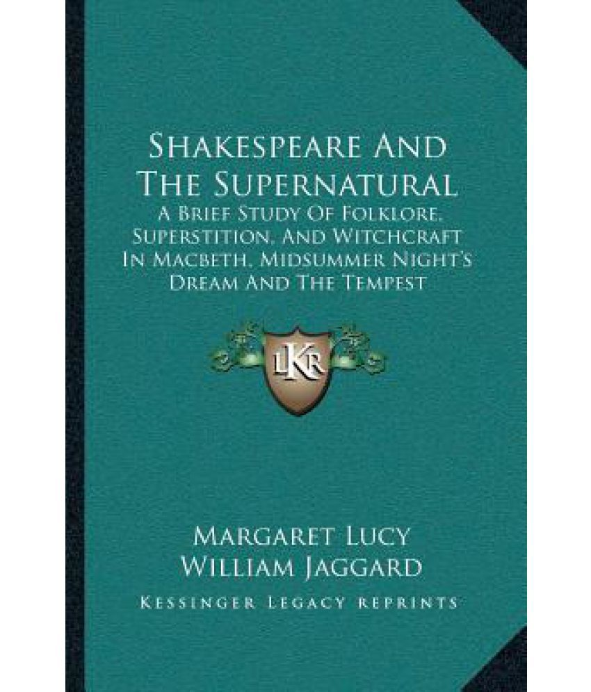 shakespeare and the supernatural a brief study of folklore shakespeare and the supernatural a brief study of folklore superstition and witchcraft in