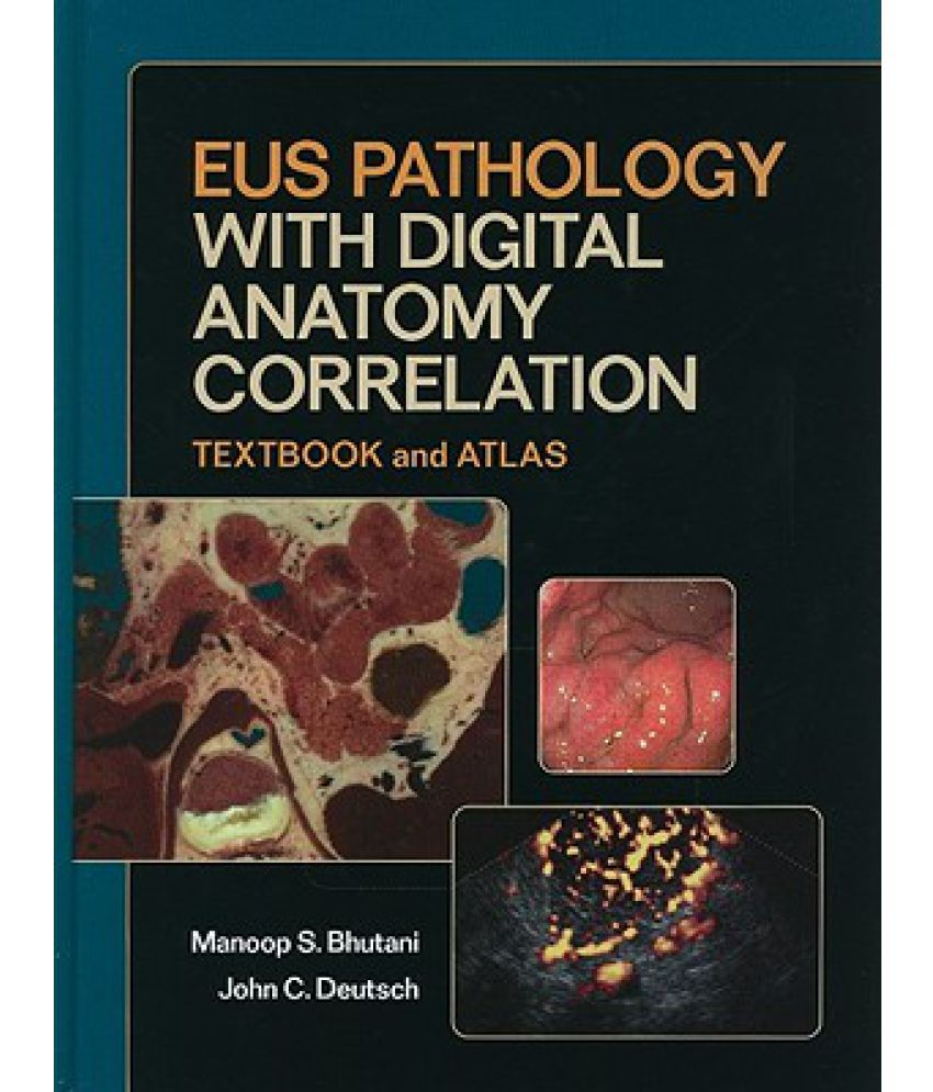 Eus Pathology With Digital Anatomy Correlation Textbook And Atlas