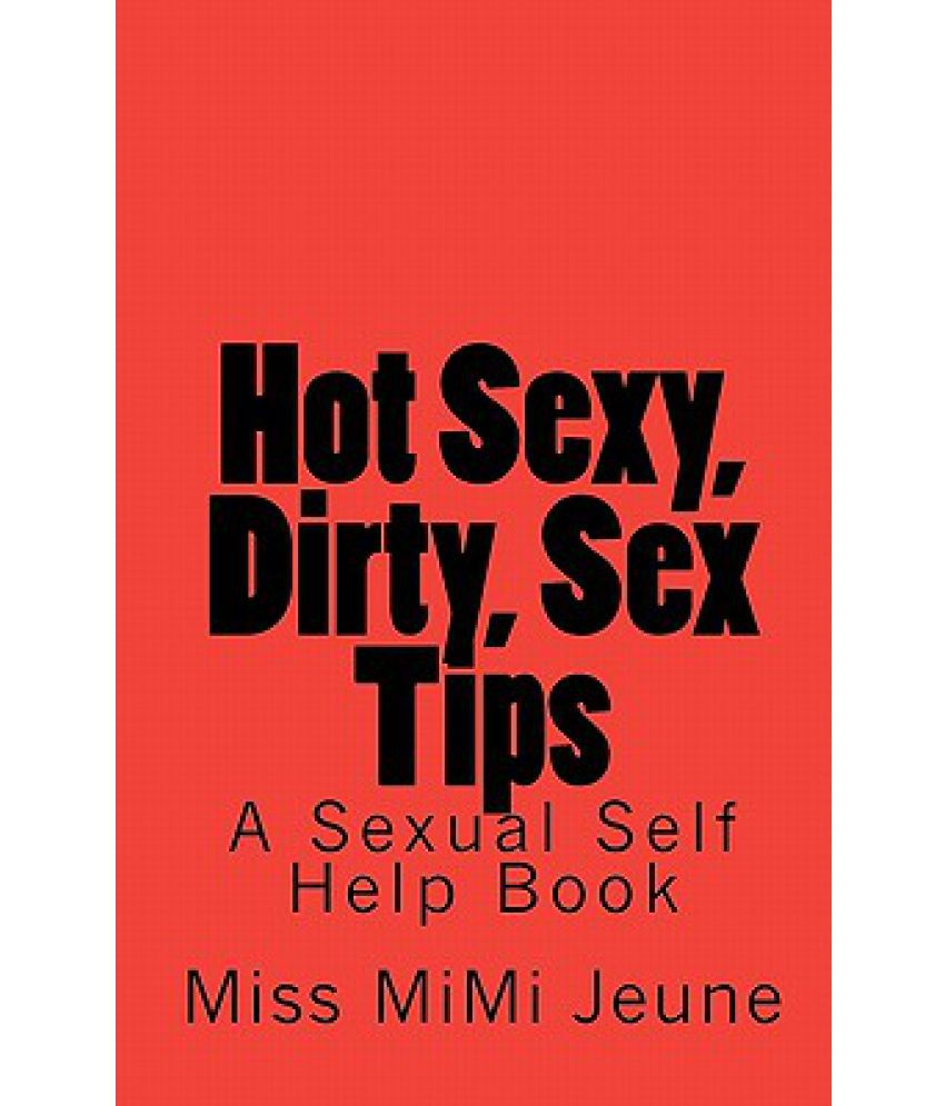 Hot Sexy, Dirty, Sex Tips: A Sexual Self Help Book: Buy Hot Sexy, Dirty, Sex  Tips: A Sexual Self Help Book Online at Low Price in India on Snapdeal