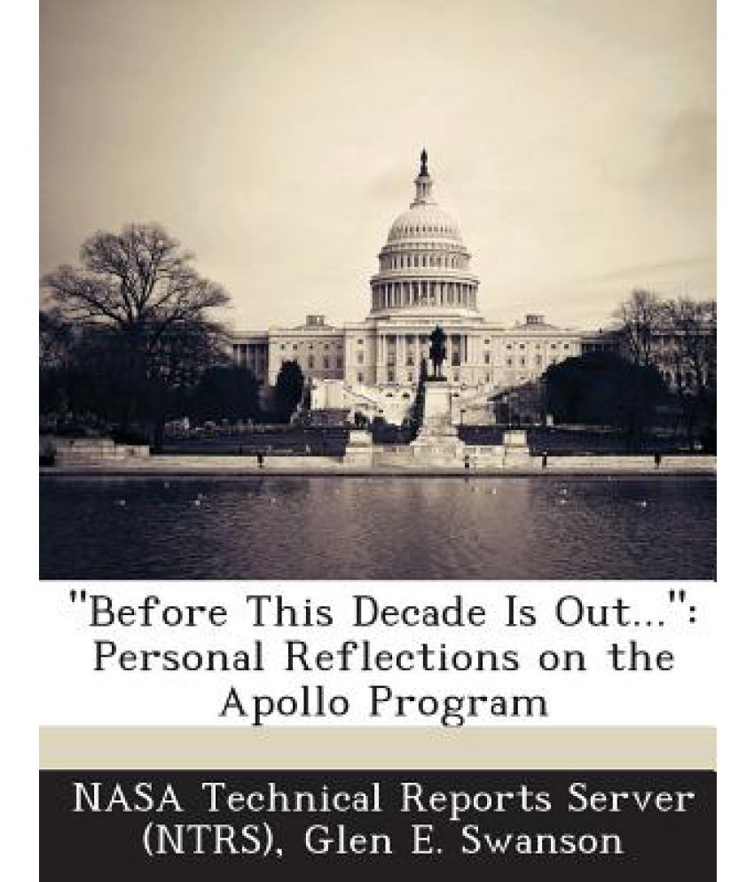 Before This Decade Is Out... Personal Reflections on the Apollo Program