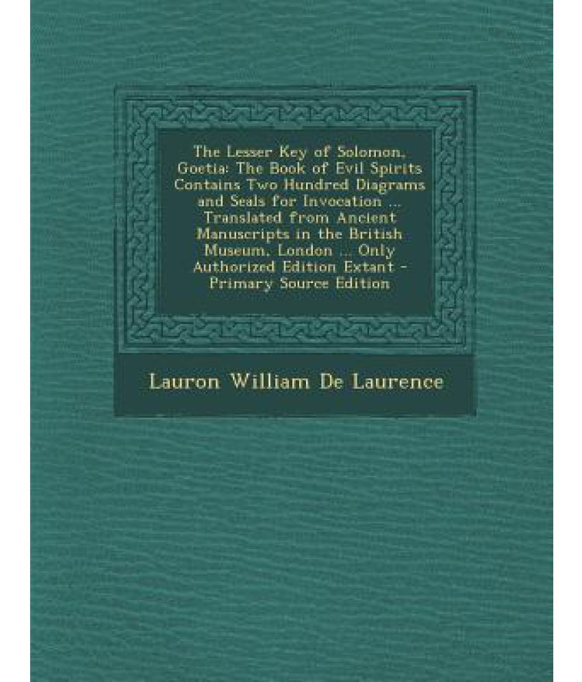 The Lesser Key of Solomon, Goetia: The Book of Evil Spirits Contains Two  Hundred Diagrams and Seals for Invocation     Translated from Ancient  Manuscr