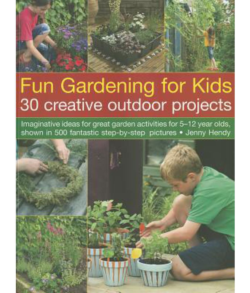 Fun Gardening for Kids: 30 Creative Outdoor Projects: Imaginative ...