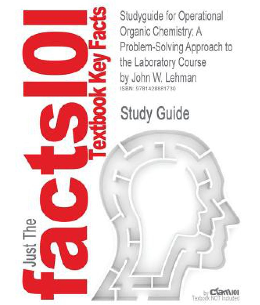 studyguide for operational organic chemistry a problem solving studyguide for operational organic chemistry a problem solving approach to the laboratory course by lehman john w isbn 9780136000921