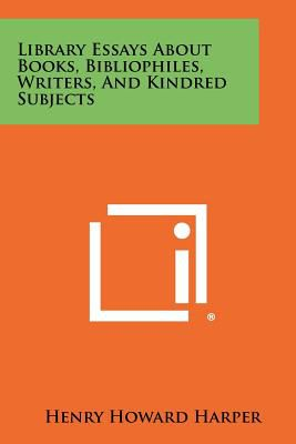 library essays about books  bibliophiles  writers  and kindred    library essays about books  bibliophiles  writers  and kindred subjects