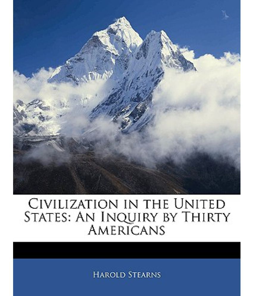 Civilization in the United States: An Inquiry by Thirty Americans