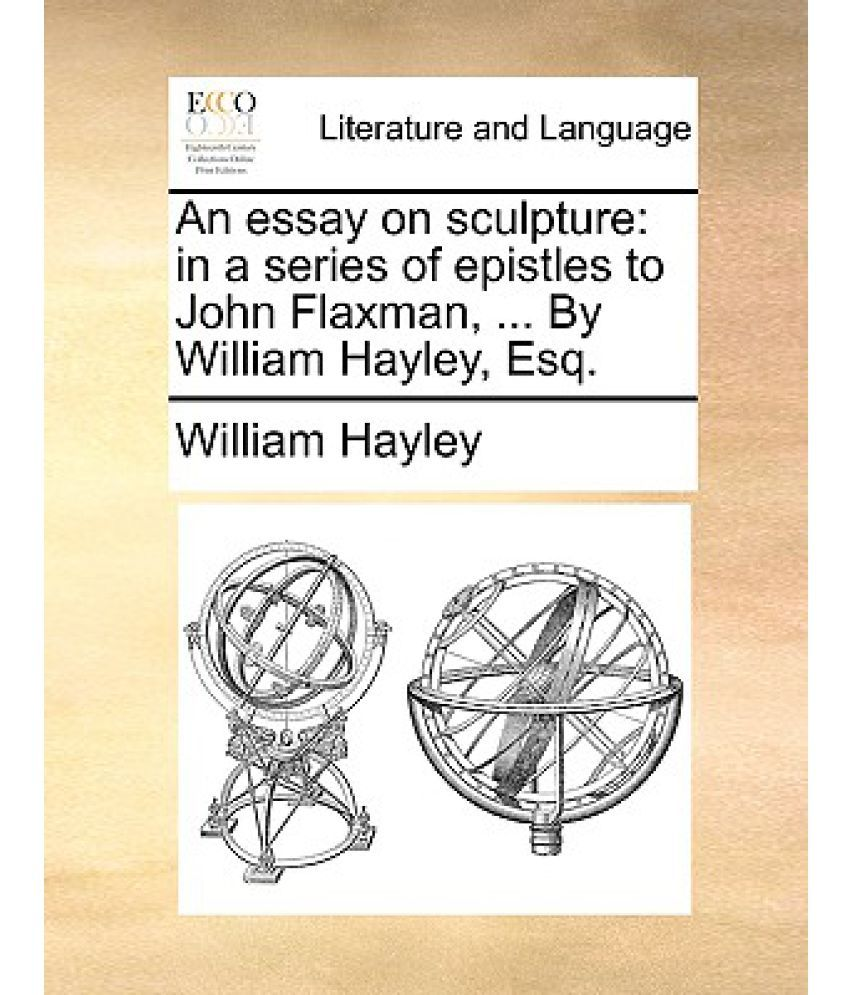 essay on sculpture essay on sculpture gxart essay on sculpture an essay on sculpture in a series of epistles to john flaxman an essay on sculpture