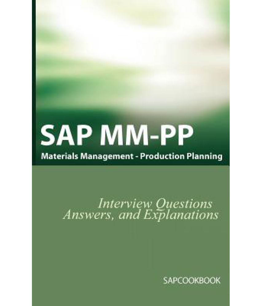Sap Mm Pp Interview Questions Answers And Explanations Software Material Management Production Planning Certification