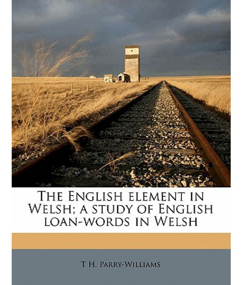 The English Element in Welsh; A Study of English Loan-Words in Welsh