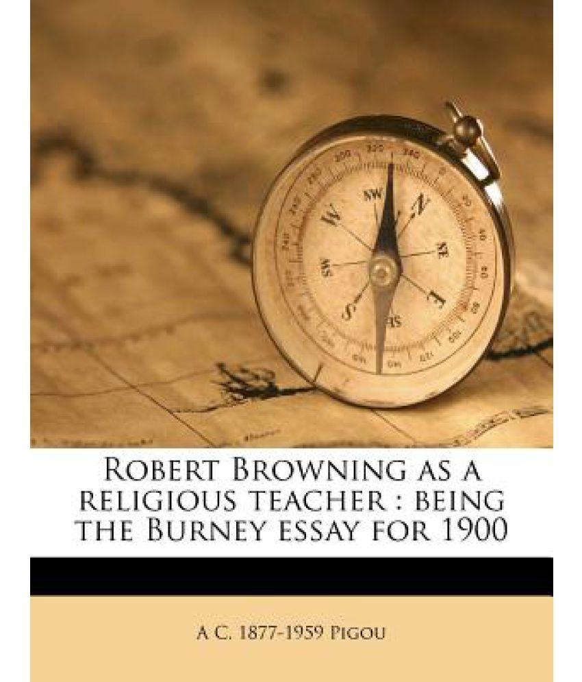 robert browning as a religious teacher being the burney essay for robert browning as a religious teacher being the burney essay for 1900