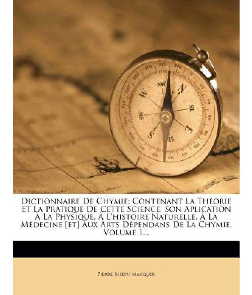 Dictionnaire de Chymie: Contenant La Theorie Et La Pratique de Cette Science, Son Aplication a la Physique, A L'Histoire Naturelle, a la Medec