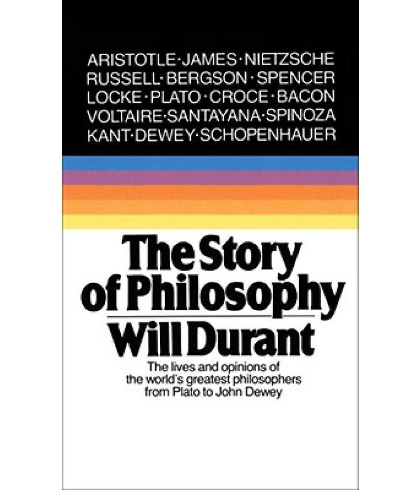 the story of philosophy the lives and opinions of the greater the story of philosophy the lives and opinions of the greater philosophers