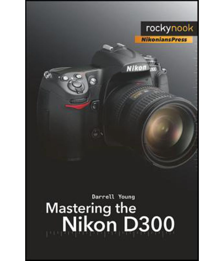 mastering the nikon d300 the rocky nook manual buy mastering the rh snapdeal com Nikon D300 Body-Only Nikon D300 Body