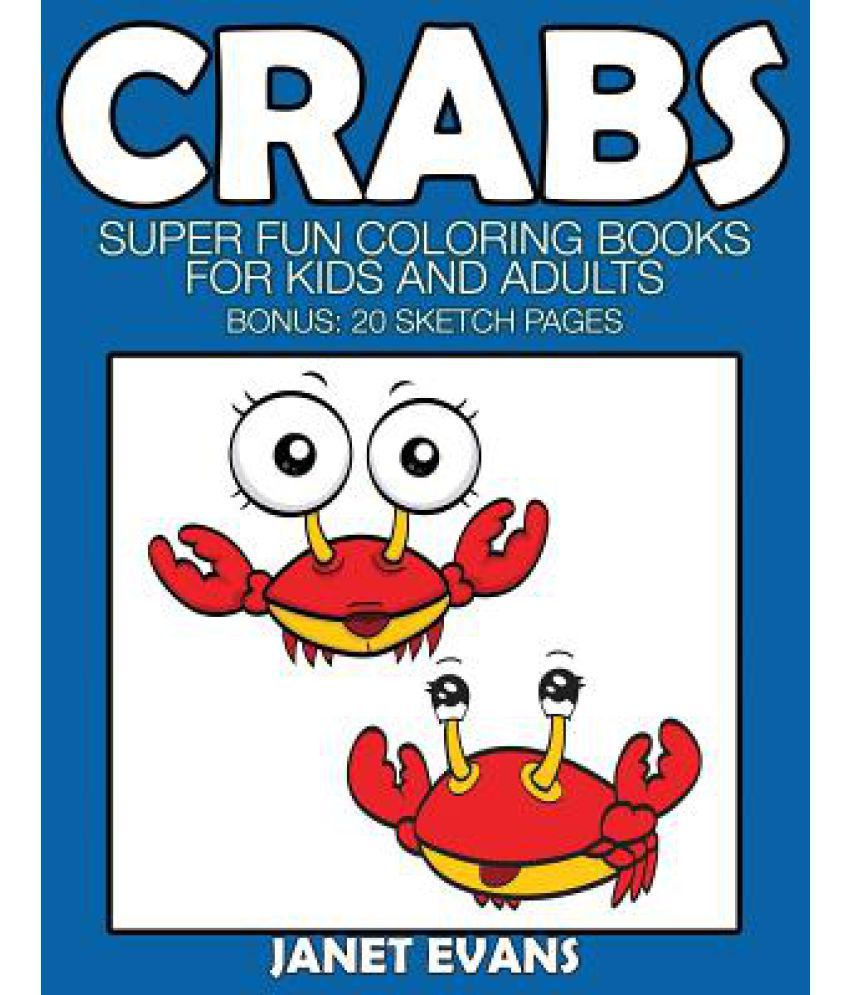 Crabs Super Fun Coloring Books For Kids And Adults Bonus 20 Sketch Pages Buy Crabs Super