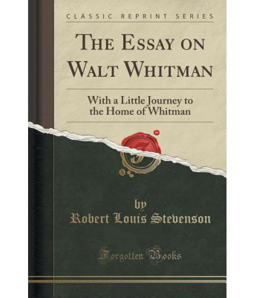 the essay on walt whitman a little journey to the home of the essay on walt whitman a little journey to the home of whitman classic reprint
