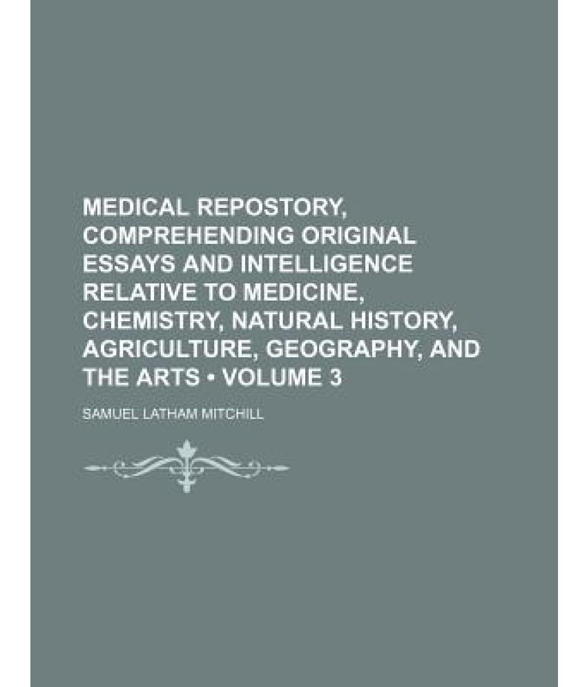 medical repostory comprehending original essays and intelligence  medical repostory comprehending original essays and intelligence relative to medicine chemistry natural history agriculture geography and the ar