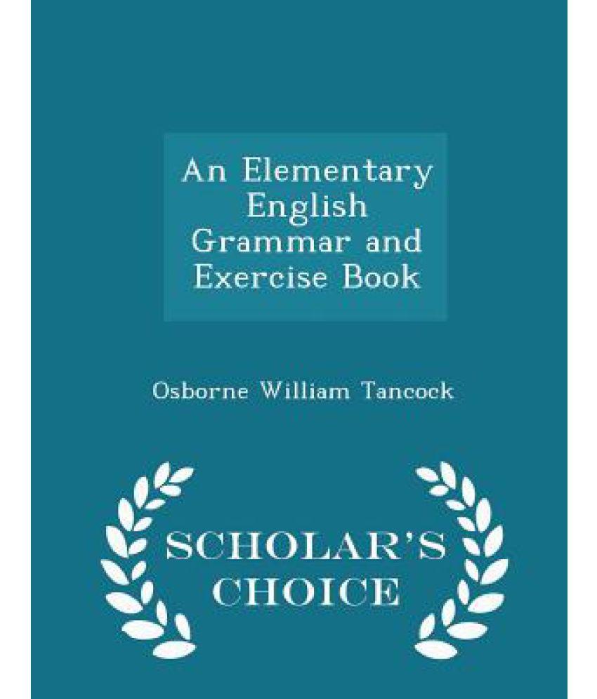 Worksheet Elementary English Grammar an elementary english grammar and exercise book scholars choice edition