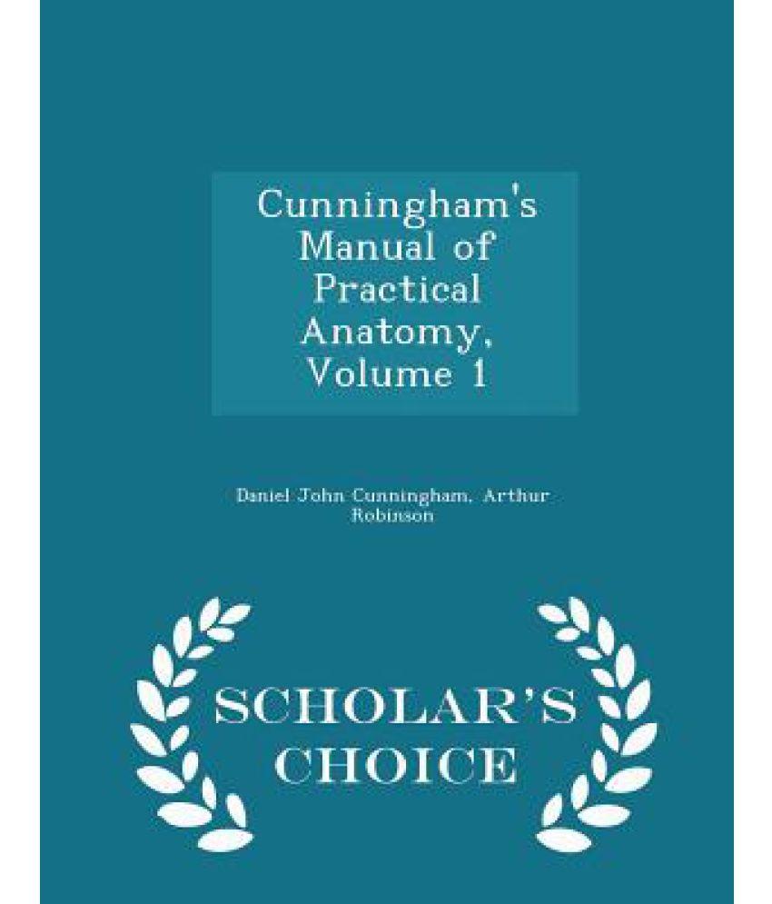 Cunningham's Manual of Practical Anatomy, Volume 1 - Scholar's Choice  Edition