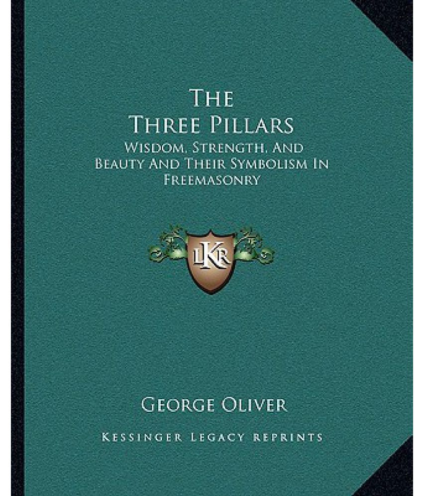 The Three Pillars Wisdom Strength And Beauty And Their Symbolism